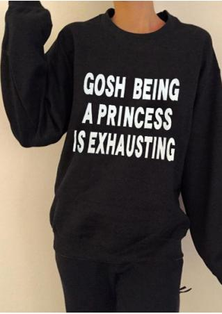 Gosh Being a Princess is Exhausting Sweatshirt