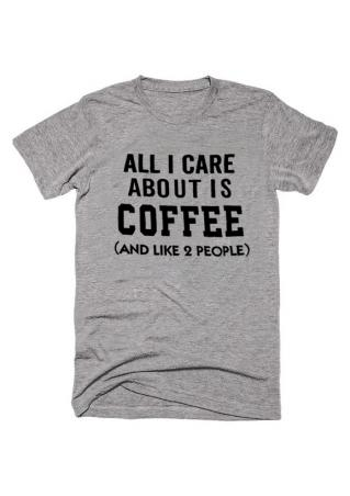 All I Care About is Coffee T-Shirt All