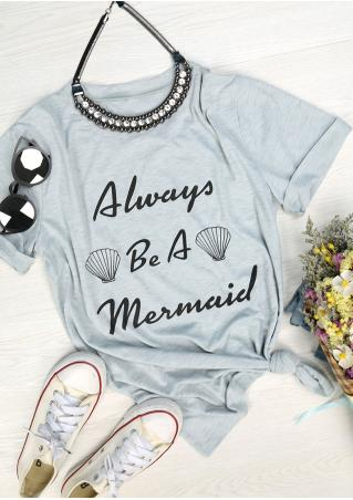 Always Be A Mermaid T-Shirt Always