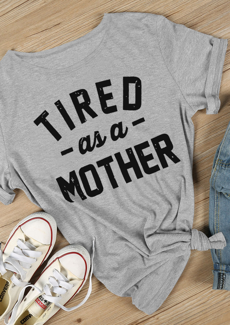 Tired As A Mother T Shirt Fairyseason