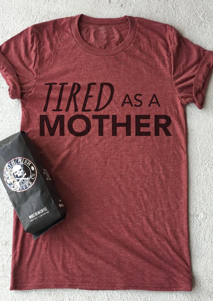 Tired As A Mother T Shirt Fairyseason