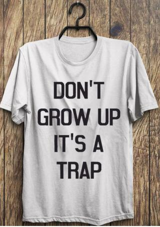 Don't Grow Up It's A Trap T-Shirt Don't