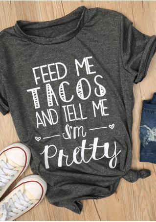 Feed Me Tacos And Tell Me I'm Pretty T-Shirt