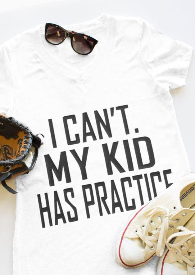 I Can T My Kid Has Practice V Neck T Shirt Fairyseason