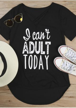 I Can't Adult Today Criss-Cross T-Shirt