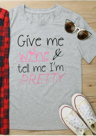 Give Me Wine & Tell Me I'm Pretty T-Shirt