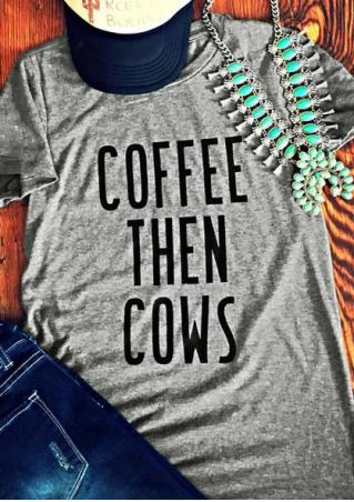 Coffee Then Cows T-Shirt Coffee