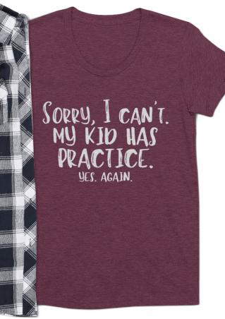 Sorry I Can't My Kid Has Practice T-Shirt