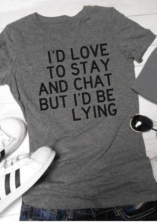 I'd Love To Stay And Chat T-Shirt I'd
