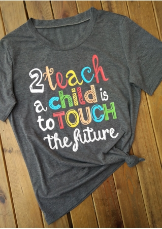 Teach A Child Is To Touch The Future T-Shirt