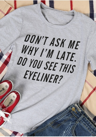 Don't Ask Me Why I'm Late T-Shirt Don't