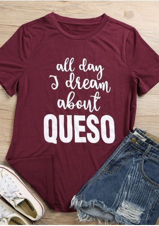 All Day I Dream About Queso T-Shirt All