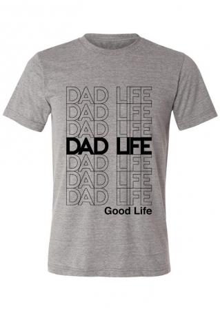 Dad Life Good Life O-Neck T-Shirt