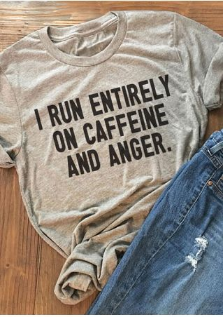 I Run Entirely On Caffeine And Anger T-Shirt