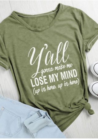 Y'all Gonna Make Me Lose My Mind O-Neck T-Shirt