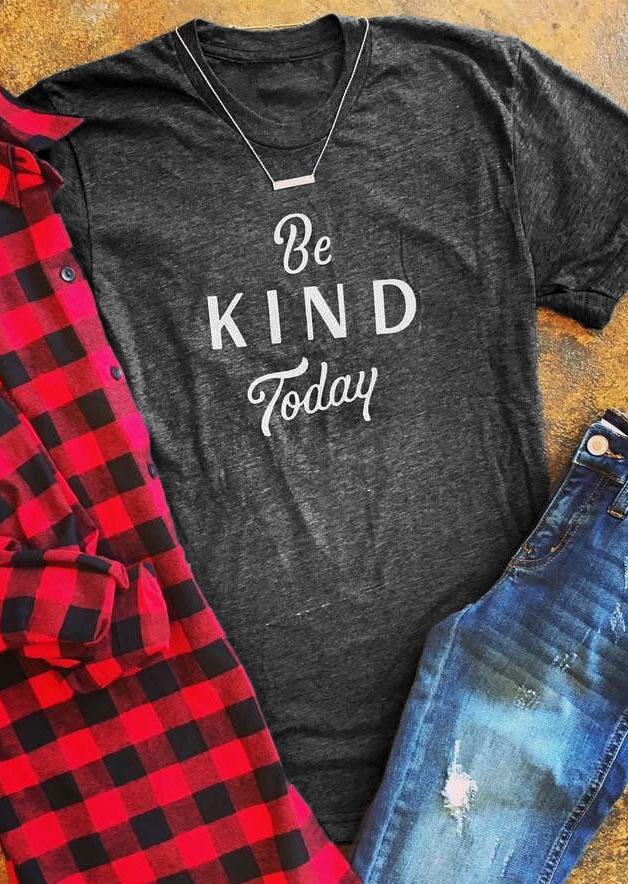 Be Kind Today O Neck T Shirt Fairyseason