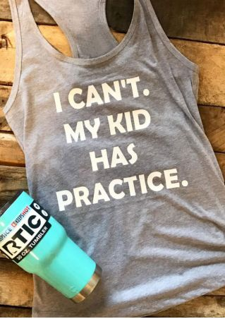 I Can't My Kid Has Practice Tank
