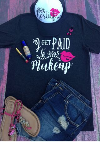 I Get Paid To Wear Makeup T-Shirt
