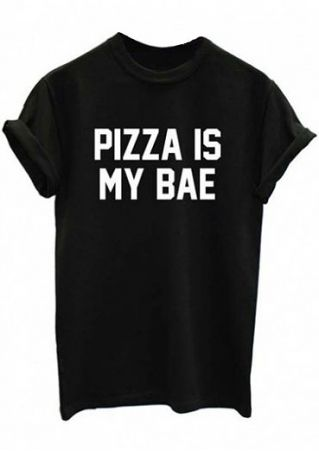 Pizza Is My Bae O-Neck T-Shirt