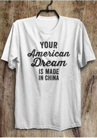 Your American Dream Is Made In China T-Shirt