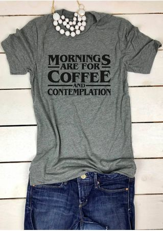 Mornings Are For Coffee And Comtemplation T-Shirt