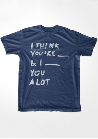 I Think You're _ & I _ You A Lot T-Shirt