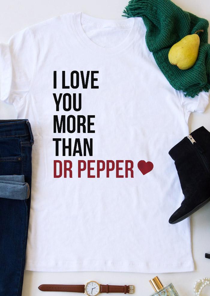 I Love You More Than Dr Pepper T Shirt Fairyseason