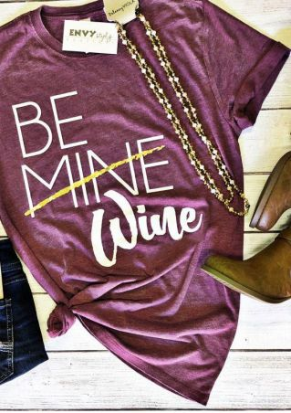Be Mine Wine O-Neck T-Shirt
