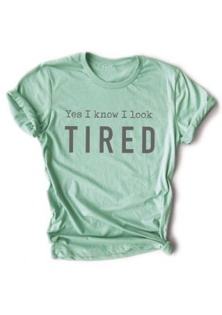 Yes I Know I Look Tired T-Shirt