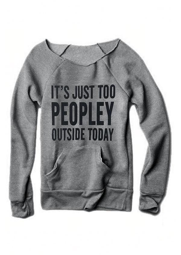 ae74e8417 It's Just Too Peopley Outside Today Sweatshirt - Fairyseason