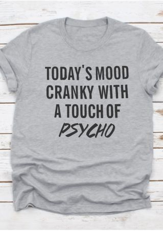 Today's Mood Cranky With A Touch Of Psycho T-Shirt Tee