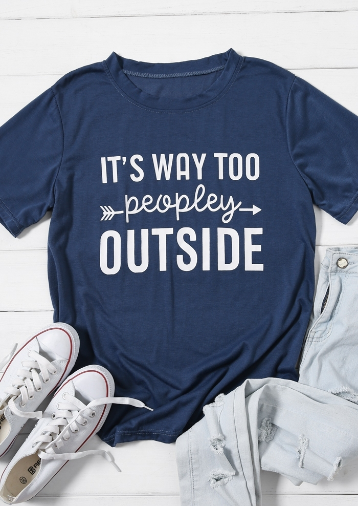 It's Way Too Peopley Outside T-Shirt Tee