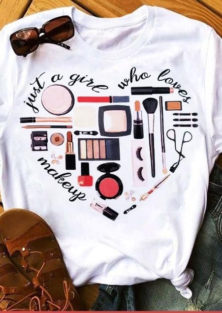 784b1e6ce Just A Girl Who Loves Makeup T-Shirt Tee - Fairyseason