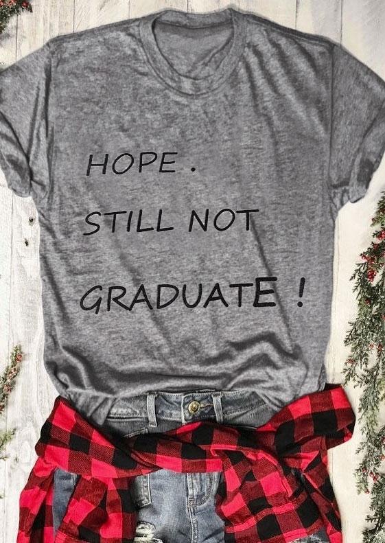 Hope Still Not Graduate T-Shirt