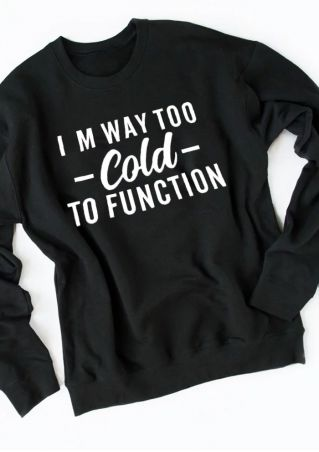 I'm Way To Cold To Function Sweatshirt