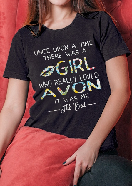 There Was A Girl Who Really Loved Avon T-Shirt Tee