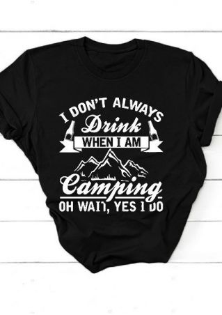 I Don't Always Drink When I Am Camping T-Shirt Tee