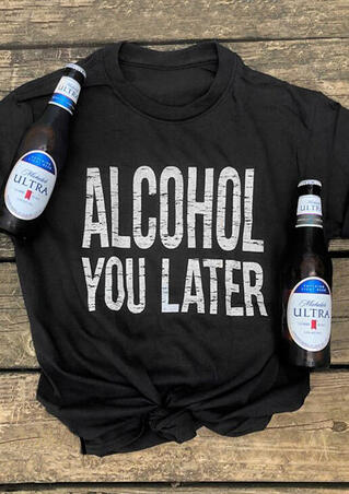 Alcohol You Later T-Shirt Tee - Black