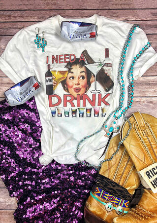 I Need A Drink T-Shirt Tee - White