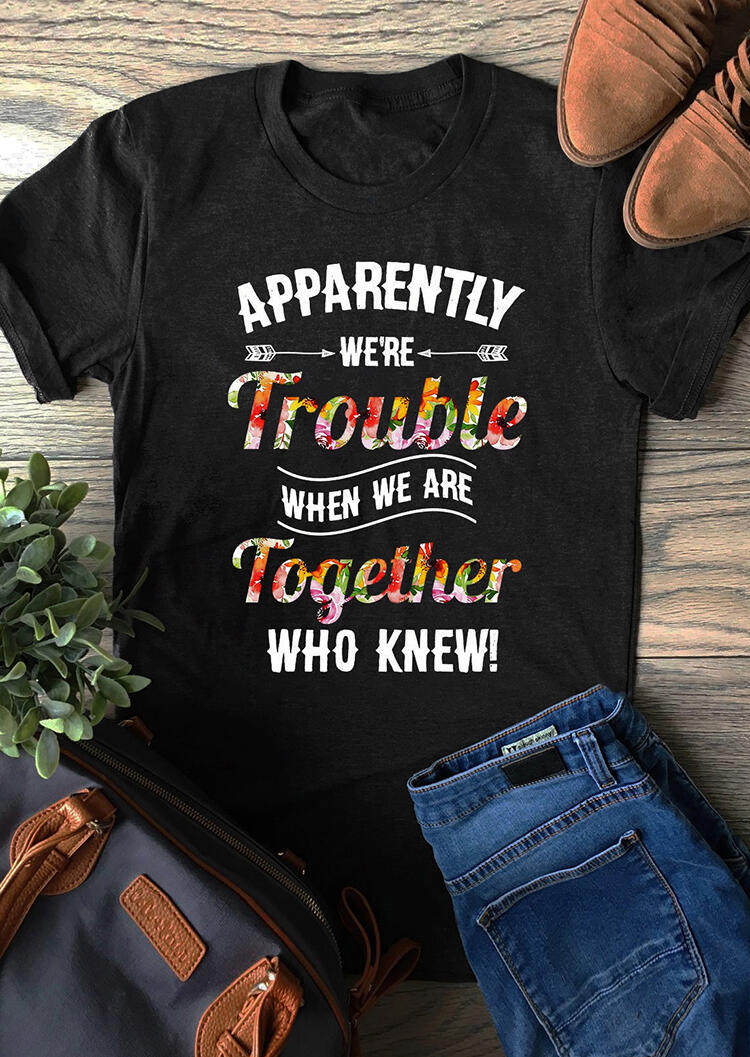 We're Trouble When We Are Together T-Shirt Tee - Black