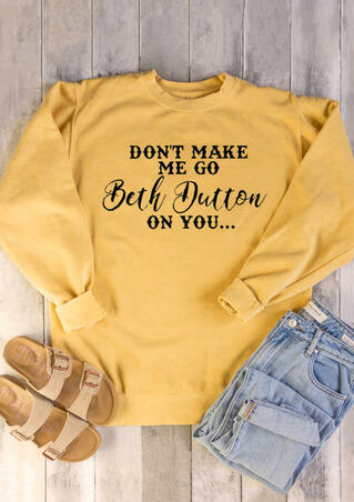 Don't Make Me Go Beth Dutton On You Sweatshirt - Yellow