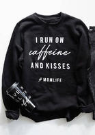 I Run On Caffeine And Kisses Sweatshirt