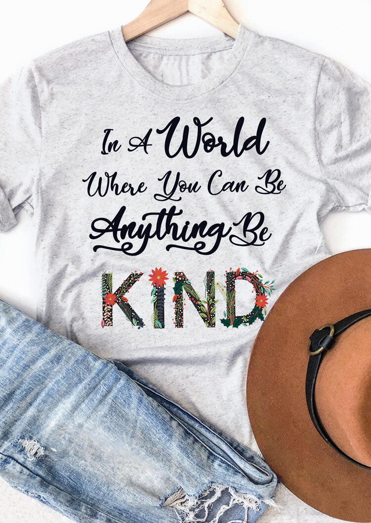 Where You Can Be Anything Be Kind T-Shirt Tee – Light Grey