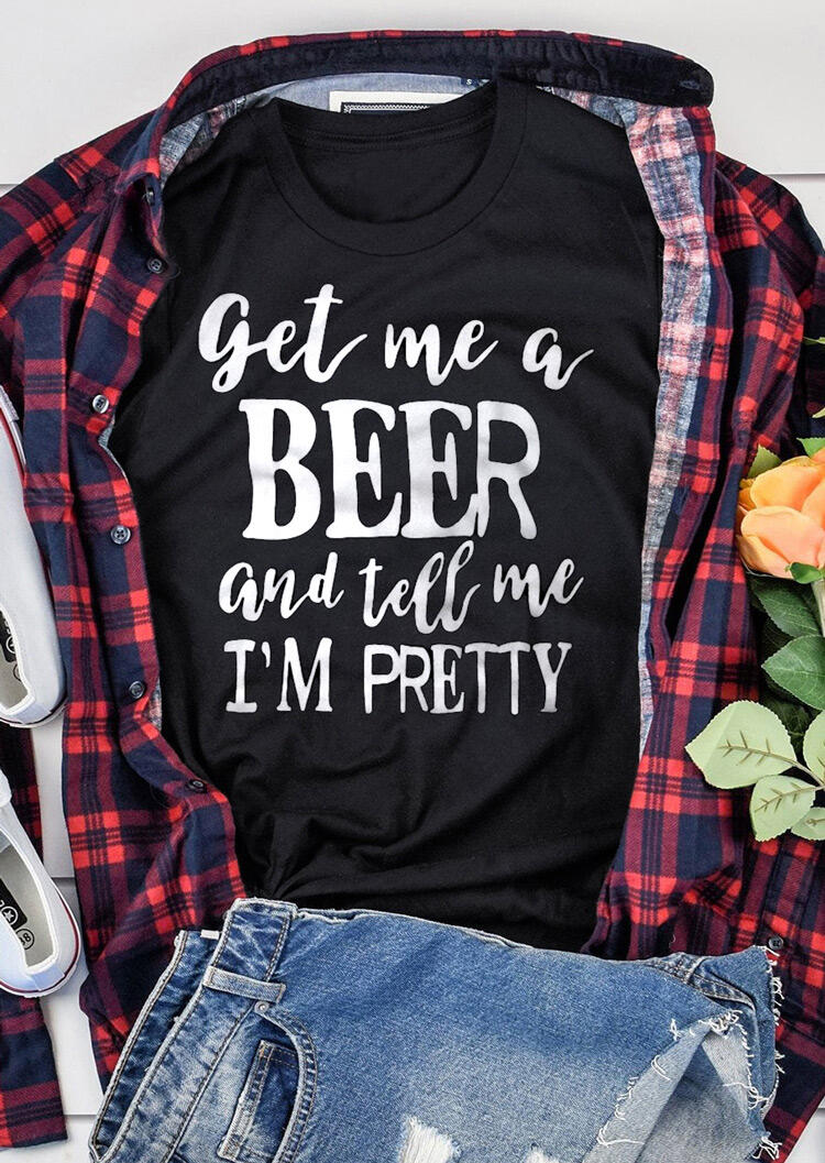 Get Me A Beer And Tell Me I'm Pretty T-Shirt Tee – Black