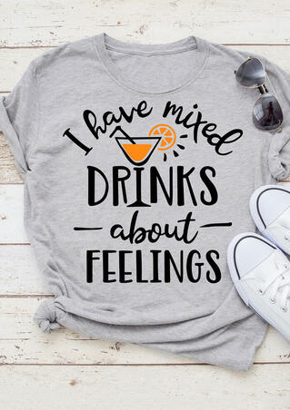 I Have Mixed Drinks About Feelings T-Shirt Tee - Gray
