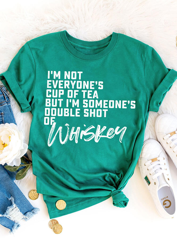I'm Not Everyone's Cup Of Tea Whiskey T-Shirt Tee – Green
