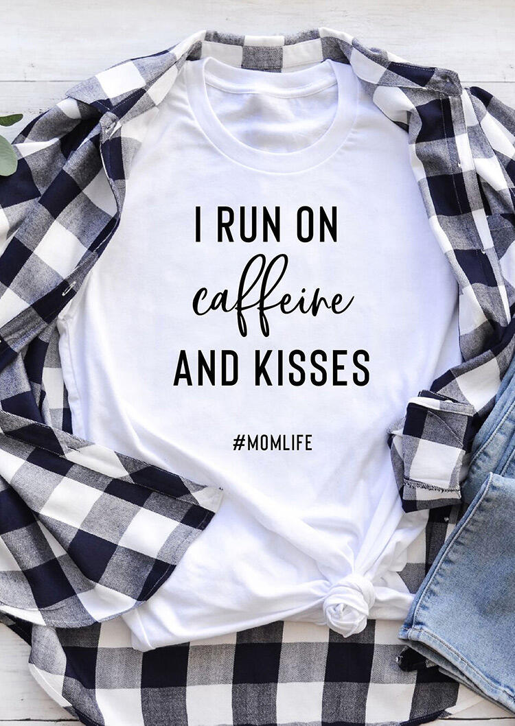 I Run On Caffeine And Kisses Mom Life T-Shirt