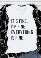 It's Fine I'm Fine Everything Is Fine T-Shirt Tee