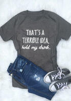 Summer Outfits Women That's A Terrible Idea Hold My Drink T-Shirt Tee
