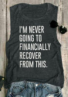 I'm Never Going To Financially Recover From This Tank - Dark Grey